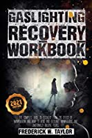 Gaslighting Recovery Workbook: The Complete Guide to Recovery from the Effect of Manipulation and How to Avoid and Recognize Manipulative and Emotionally Abusive People