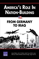 America's Role in Nation-Building: From Germany to Iraq: From Germany to Iraq