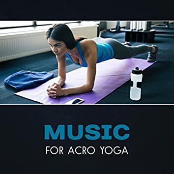 Music for Acro Yoga – Oriental Music for Dynamic Yoga, Acrobatic Exercises, Mindfulness Training, Fitness Workout, Flow Yoga, New Age