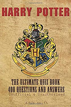 HARRY POTTER THE ULTIMATE QUIZ BOOK 400 QUESTIONS AND ANSWERS: Unofficial & Unauthorised