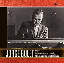 Jorge Bolet Vol. 2: Ambassador From the Golden Age: A Connoisseur's Selection for the Bolet Centennial