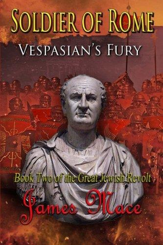 Soldier of Rome: Vespasian's Fury (The Great Jewish Revolt) (Volume 2)