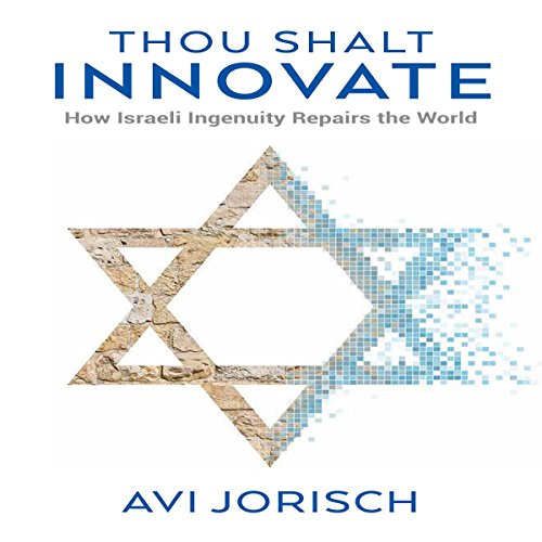 Thou Shalt Innovate: How Israeli Ingenuity Repairs the World Audiobook By Avi Jorisch cover art