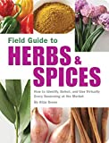 Field Guide to Herbs & Spices: How to Identify, Select, and Use Virtually Every Seasoning on the...