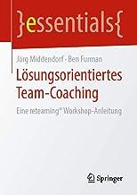 Lösungsorientiertes Team-Coaching: Eine reteaming® Workshop-Anleitung (essentials) (German Edition)