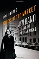 Goddess of the Market: Ayn Rand and the American Right by Jennifer Burns(2009-10-19)