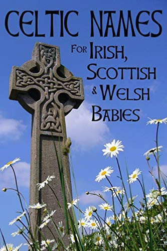Compare Textbook Prices for Celtic Names for Irish, Scottish and Welsh Babies: Over 4000 Baby Names from Ireland, Scotland and Wales  ISBN 9798728460183 by Riley, Fionn