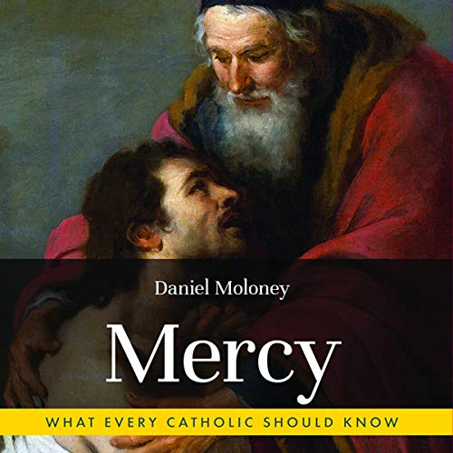 Mercy: What Every Catholic Should Know Audiobook By Daniel Moloney cover art