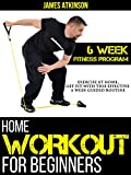 Home Workout For Beginners: Exercise At Home, Get Fit With This Effective  6 Week Guided Routine (English Edition)