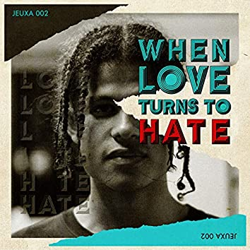 When Love Turns To Hate