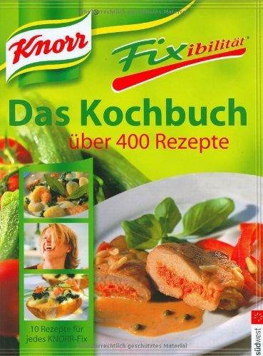 Knorr Fixibilität. Das Kochbuch: Über 400 Rezepte. 10 Rezept-Ideen für jedes Knorr-Fix von Knorr (2004) Gebundene Ausgabe