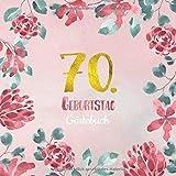 70. Geburtstag Gästebuch: Gästebuch zum 70. Geburtstag als schöne Geschenkidee im Format: ca. 21 x 21 cm, mit 100 Seiten für Glückwünsche, Grüße, ... Cover: rosa Blumenrand aquarell