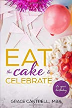 Eat The Cake & Celebrate: It's Your Birthday