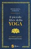 Il piccolo libro dello yoga. Le dieci parole fondamentali...