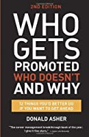 Who Gets Promoted, Who Doesn't, and Why, Second Edition: 12 Things You'd Better Do If You Want to Get Ahead by Donald Asher(2014-05-06)