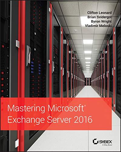 Compare Textbook Prices for Mastering Microsoft Exchange Server 2016 2 Edition ISBN 9781119232056 by Leonard, Clifton,Svidergol, Brian,Wright, Byron,Meloski, Vladimir