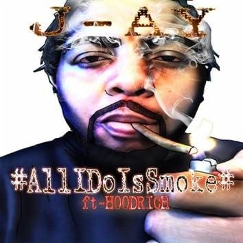 All I Do Is Smoke (feat. Hoodrich)
