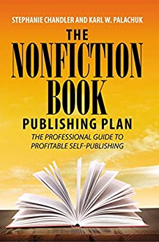 The Nonfiction Book Publishing Plan: The Professional Guide to Profitable Self-Publishing by [Stephanie Chandler, Karl W. Palachuk]
