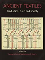 Ancient Textiles: Production, Crafts and Society: Proceedings of the First International Conference on Ancient Textiles, held at Lund, Sweden, and Copenhagen, Denmark, on March 19-23, 2003