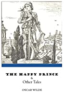 The Happy Prince & Other Tales: by oscar wilde stories