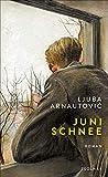 Junischnee: Roman von Ljuba Arnautovic