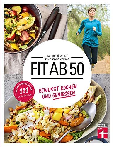 Fit ab 50: Kochbuch & Gesundheitsratgeber zugleich - 111 vitale und unkomplizierte Rezepte - Für den Lebensalltag ab 50 Jahren | Von Stiftung Warentest: Gesund kochen und genießen | 111 vitale Rezepte