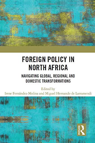 Foreign Policy in North Africa: Navigating Global, Regional and Domestic Transformations