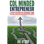 CDL Minded Entrepreneur: 3-Step System to Leverage Time, Have Unlimited Freedom and Maximize Security in the CDL Industry