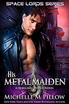 His Metal Maiden: A Qurilixen World Novel (Space Lords Book 3) by [Michelle M. Pillow]