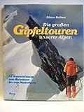Die grossen Gipfeltouren unserer Alpen. 92 Sommertouren vom Watzmann bis zum Matterhorn - Dieter Seibert