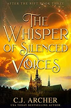 The Whisper of Silenced Voices (After The Rift Book 3) by [C.J. Archer]