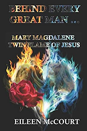 Behind Every Great Man: Mary Magdalene Twin Flame of Jesus