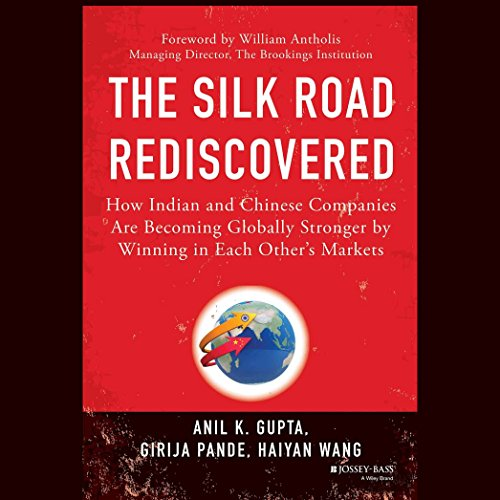 The Silk Road Rediscovered     How Indian and Chinese Companies Are Becoming Globally Stronger by Winning in Each Other's Markets              By:                                                                                                                                 Anil K. Gupta,                                                                                        Girija Pande,                                                                                        Haiyan Wang                               Narrated by:                                                                                                                                 Sam Devereaux                      Length: 7 hrs and 32 mins     1 rating     Overall 5.0