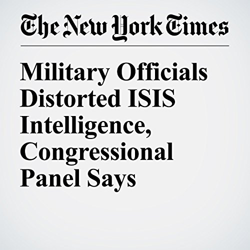 Military Officials Distorted ISIS Intelligence, Congressional Panel Says cover art