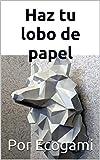 Haz tu proprio lobo de papel: Rompecabezas 3D   Escultura de papel   Plantilla papercraft (Ecogami / Escultura de papel nº 86)