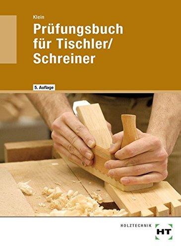 Prüfungsbuch für Tischler/Schreiner: Vorbereitung zur Gesellen- und Meisterprüfung, Fachkunde und Technische Mathematik in Frage und Antwort