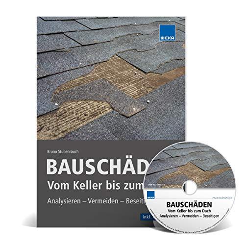 Bauschäden. Vom Keller bis zum Dach - analysieren, vermeiden, beseitigen.