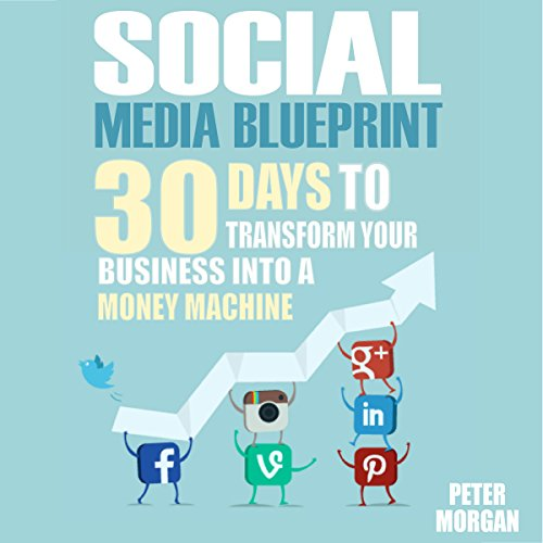 Social Media: 30 Days to Transform Your Business into a Money Machine audiobook cover art