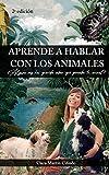 Aprende a hablar con los animales: ¿Te gustaría saber qué piensa tu...