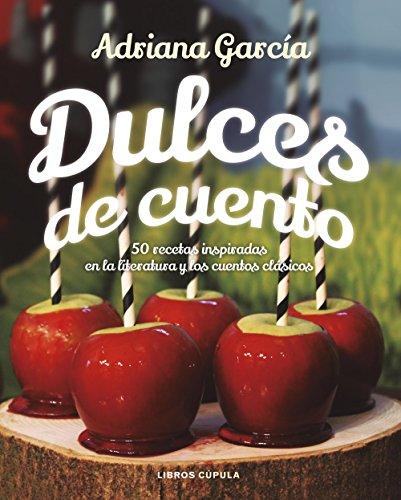 Dulces de cuento: 50 recetas inspiradas en la literatura y los cuentos clásicos (Cocina)
