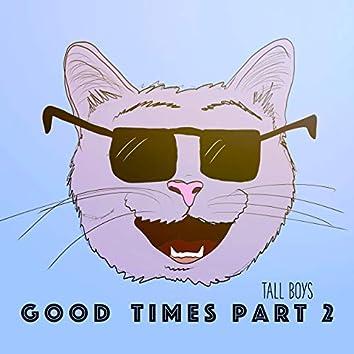 Good Times, Pt. 2