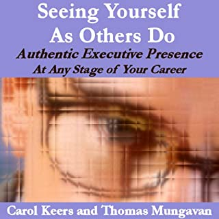 Seeing Yourself As Others Do     Authentic Executive Presence at Any Stage of Your Career              By:                                                                                                                                 Carol Ann Keers,                                                                                        Thomas Edward Mungavan                               Narrated by:                                                                                                                                 Carol Ann Keers                      Length: 5 hrs and 48 mins     38 ratings     Overall 3.7