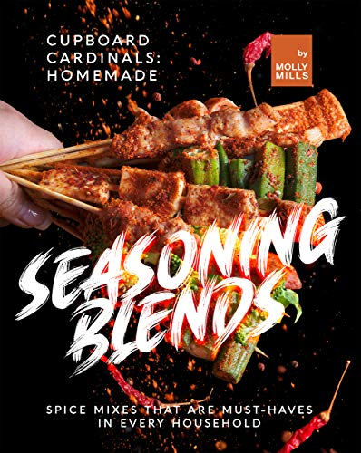 Cupboard Cardinals: Homemade Seasoning Blends: Spice Mixes that are Must-Haves in Every Household (English Edition)