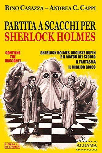 Partita a scacchi per Sherlock Holmes (I Gialli di Crimen) di [Rino Casazza, Andrea Carlo Cappi]