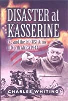 Disaster at Kasserine: Ike and the 1st Us Army in North Africa 1943