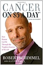 Cancer on Five Dollars A Day: How Humor Got Me Through the Toughest Journey of My Life by Robert Schimmel (2008-04-03)