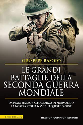 Le grandi battaglie della seconda guerra mondiale. Dal fronte italiano alla Russia, da Pearl Harbor allo sbarco in Normandia, tutti gli scontri decisivi dell'ultimo conflitto