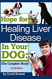 Hope for Healing Liver Disease in Your Dog: The Complete Story