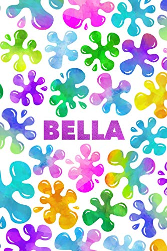 Bella: Personalized Rainbow Slime Splat Name Notebook - Lined Note Book for Girl Named Bella - Pink Purple Blue Green Yellow Novelty Notepad Journal ... Daughter, Granddaughter or Friend - Size 6x