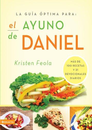 La guia óptima para el ayuno de Daniel: Más de 100 recetas y 21 devocionales diarios (La Guia Optima Para)
